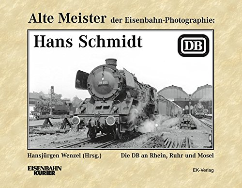 Alte Meister der Eisenbahn-Photographie: Hans Schmidt