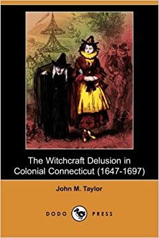 Book The Witchcraft Delusion in Colonial Connecticut (1647-1697) (Dodo Press)