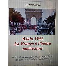 6 juin 1944 - La France à l'heure américaine (French Edition)