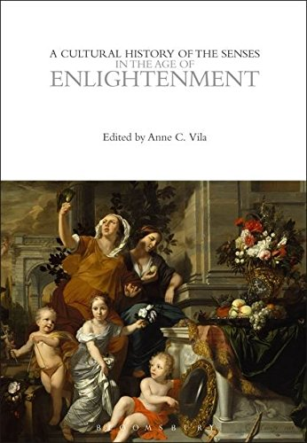 A Cultural History of the Senses in the Age of Enlightenment (The Cultural Histories Series)