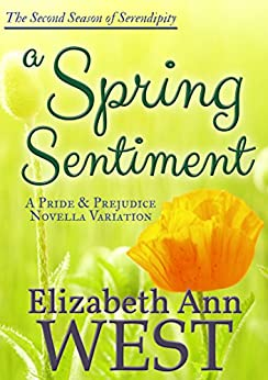 A Spring Sentiment: A Pride and Prejudice Novella Variation (Seasons of Serendipity Book 2) by [West, Elizabeth Ann, a Lady]