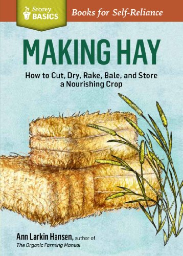 Making Hay: How to Cut, Dry, Rake, Gather, and Store a Nourishing Crop. A Storey BASICS® Title by [Hansen, Ann Larkin]