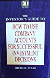 The Investor's Guide to Using Company Accounts for Successful Investment Decisions, Stead, Michael, 0273610821