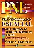 La transformacion esencial. Guia practica de autodescubrimiento con PNL (P.N.L. / N.L.P.) (Spanish Edition)