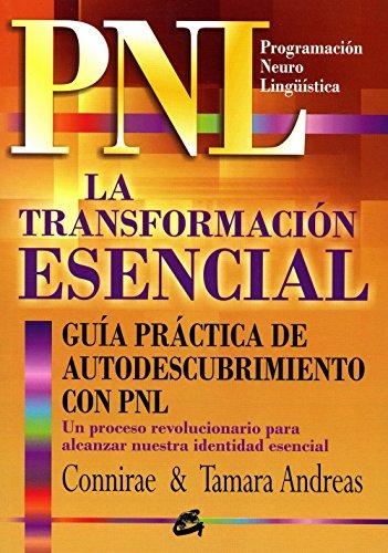 La transformacion esencial. Guia practica de autodescubrimiento con PNL (P.N.L. / N.L.P.) (Spanish Edition) by Gaia ediciones