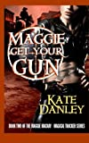 Maggie Get Your Gun: Maggie MacKay: Magical Tracker Series (Volume 2)