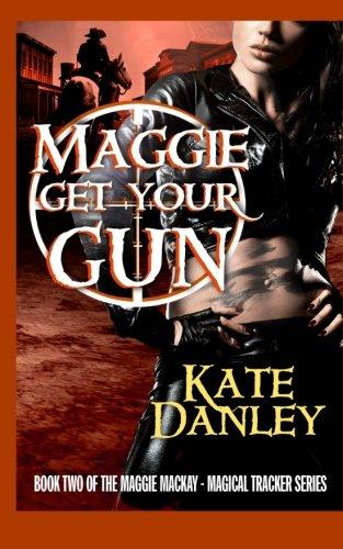 Maggie Get Your Gun: Maggie MacKay: Magical Tracker Series (Volume 2) PDF