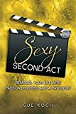 Sexy Second ACT: Remodel Your Life with Passion, Purpose and a Paycheck(r)