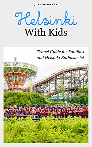 Helsinki with Kids: Travel Guide for Families and Helsinki Enthusiasts