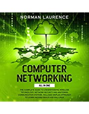 Computer Networking: All in One: The Complete Guide to Understanding Wireless Technology, Network Security and Mastering Communication Systems. Includes Simples Approach to Learn Hacking Basics and Kali Linux