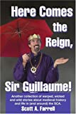 Here Comes the Reign, Sir Guillaume!: Another collection of warped, wicked and wild stories about medieval history and life in (and around) the SCA.