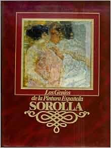Sorolla (Los Genios De La Pintura Espanola; 10): Joaquin