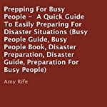 Prepping for Busy People: A Quick Guide to Easily Preparing for Disaster Situations | Amy Rife