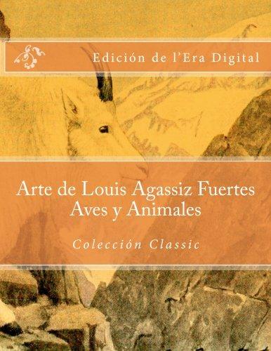 Arte de Louis Agassiz Fuertes - Aves y Animales - Coleccion Classic: Edicion de l'Era Digital (Spanish Edition) [Julien Coallier] (Tapa Blanda)