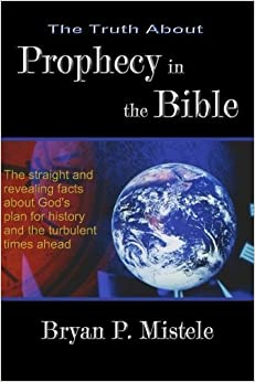 The Truth About Prophecy in the Bible by Bryan P. Mistele (2005-03-01)