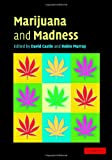 Marijuana and Madness: Psychiatry and Neurobiology
