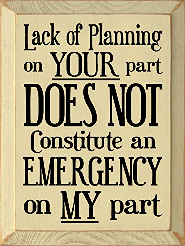 Sawdust City Wooden Sign - Lack of Planning on Your Part Does Not Constitute an Emergency on My Part ()