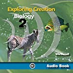 Exploring Creation with Biology: Apologia Biology Student Text, 2nd Edition | Jay Wile