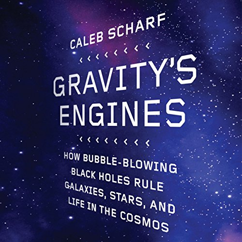 Gravity's Engines: How Bubble-Blowing Black Holes Rule Galaxies, Stars, and Life in the Cosmos by Macmillan Audio