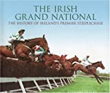 The Irish Grand National: The History of Ireland's Premier Steeplechase