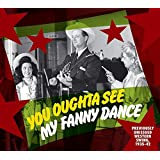 You Oughta See My Fanny Dance: Previously Unissued Western Swing 1935-42