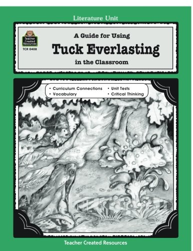 A Guide for Using Tuck Everlasting in the Classroom (Literature Units)