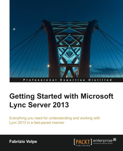 Getting Started with Microsoft Lync Server 2013 by Fabrizio Volpe, Publisher : Packt Publishing