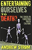 Entertaining Ourselves to Death?, Andrew Strom, 0979907349
