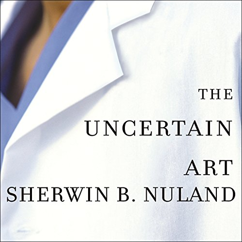 The Uncertain Art: Thoughts on a Life in Medicine by Tantor Audio