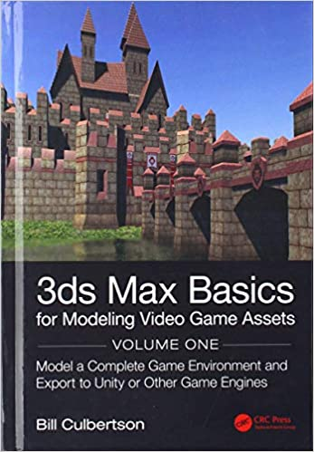 3ds Max Basics for Modeling Video Game Assets: Volume 1: Model a
