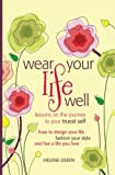 img - for Wear Your Life Well: Lessons on the Journey to your Truest Self: How to design your life, fashion your style and live a life you love. (Volume 1) book / textbook / text book