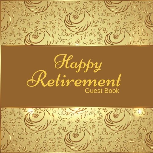 Happy Retirement Guest Book: Message Book, Memory Keepsake, With 100 Formatted Lined & Unlined Pages With Quotes, Gift Log, Photo Pages For Family And ... Paperback (Retirement Gifts) (Volume - Photo Retirement Album