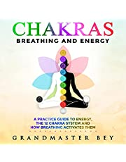 Chakras, Breathing and Energy: A Practice Guide to Energy, the 12 Chakra System and How Breathing Activates Them