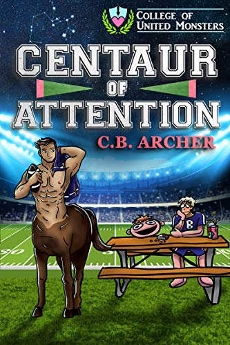 Centaur of Attention (College of United Monsters Book 2) by [Archer, C.B.]