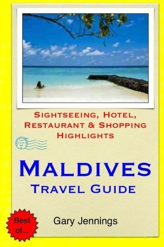 Maldives Travel Guide: Sightseeing, Hotel, Restaurant & Shopping Highlights by Gary Jennings...