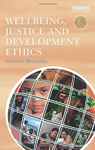 Wellbeing, Justice and Development Ethics (The Routledge Human Development and Capability Debates)