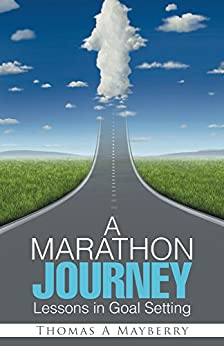 A Marathon Journey: Lessons in Goal Setting by [Mayberry, Thomas]