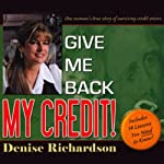 Give Me Back My Credit: One Woman's True Story of Surviving Credit Errors | Denise Richardson