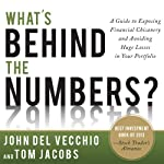 What's Behind the Numbers?: A Guide to Exposing Financial Chicanery and Avoiding Huge Losses in Your Portfolio | John Del Vecchio,Tom Jacobs