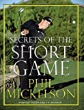 Secrets of the Short Game, Phil Mickelson and Guy Yocom, 0061860921