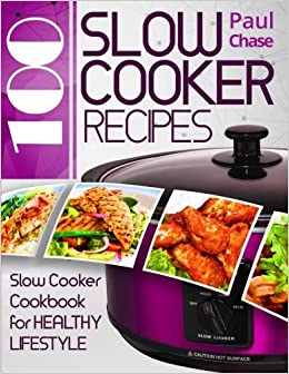 100 Slow Cooker Recipes: Slow Cooker Cookbook for Healthy Lifestyle