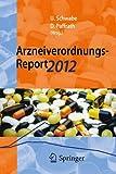 Arzneiverordnungs-Report 2012 : Aktuelle Daten, Kosten, Trends und Kommentare, Schwabe, Ulrich, 3642292410