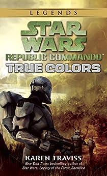 True Colors: Star Wars Legends (Republic Commando) (Star Wars: Republic Commando Book 3) by [Traviss, Karen]