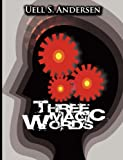 img - for Three Magic Words: The Key to Power, Peace and Plenty book / textbook / text book