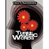 Three Magic Words: The Key to Power, Peace and Plentyby Uell Stanley Anderson
