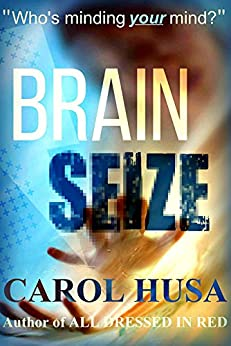 Brain Seize: A Suspense Thriller Novel by [Husa, Carol]