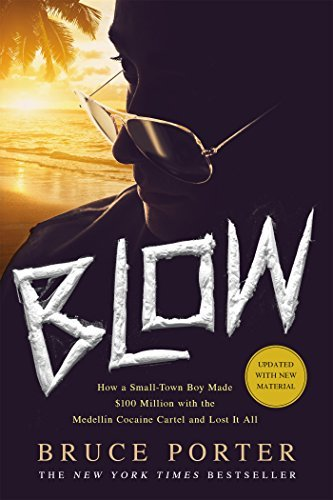 BLOW: How a Small-Town Boy Made $100 Million with the ...