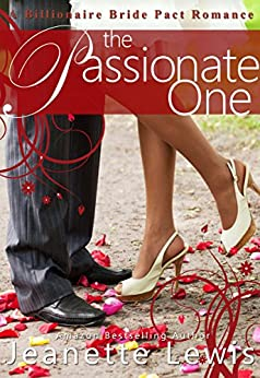 The Passionate One (A Billionaire Bride Pact Romance Book 1) by [Lewis, Jeanette, Checketts, Cami, Bride Pact, Billionaire]