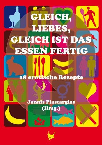 Gleich, Liebes, gleich ist das Essen fertig: 18 erotische Rezepte (German Edition)