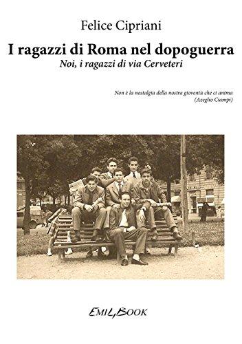 I ragazzi di Roma nel dopoguerra - Noi, i ragazzi di via Cerveteri (Italian Edition)